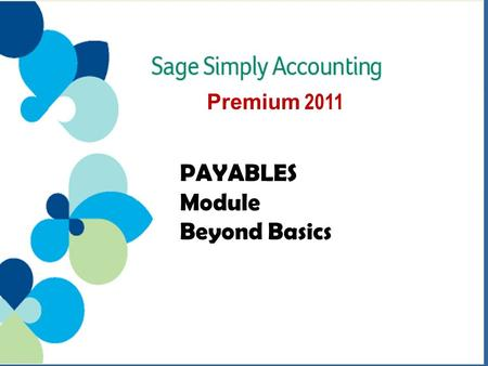 Premium 2011 PAYABLES Module Beyond Basics. Filing HST Returns 3 Vendor Prepayment 6 Discount for Merchandise Purchases 8 Discount for Non-Merchandise.