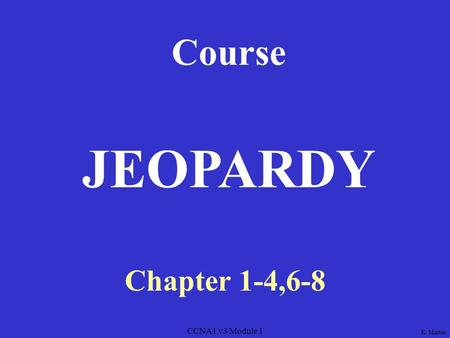 CCNA1 v3 Module 1 Course Chapter 1-4,6-8 JEOPARDY K. Martin.