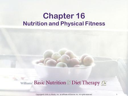 Copyright © 2009, by Mosby, Inc. an affiliate of Elsevier, Inc. All rights reserved.1 Chapter 16 Nutrition and Physical Fitness.
