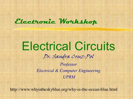 Electronic Workshop Electrical Circuits Dr. Sandra Cruz-Pol Professor Electrical & Computer Engineering UPRM