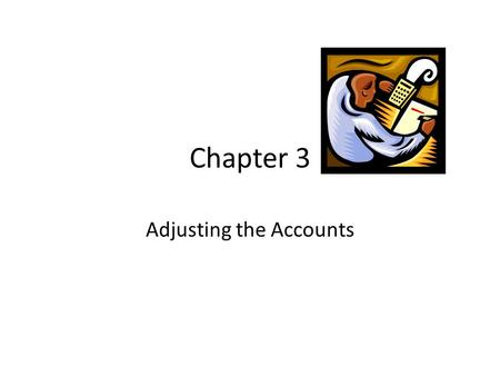 Chapter 3 Adjusting the Accounts. The Year Calendar Year is January 1 through December 31 Fiscal year is any 12-month period – I.E. ATA's year is July.