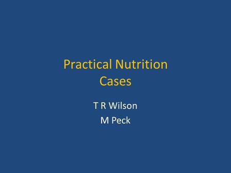 Practical Nutrition Cases T R Wilson M Peck. CASE 1 Mr A. 42 years. Underwent gastric bypass 14 months previously for BMI 43 (Weight 124Kg). BMI currently.