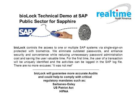 BioL ock Dem o - Intro ducti on bioLock Technical Demo at SAP Public Sector for Sapphire bioLock controls the access to one or multiple SAP systems via.