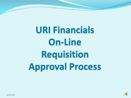 URI Financials On-Line Requisition Approval Process 9/11/20151.