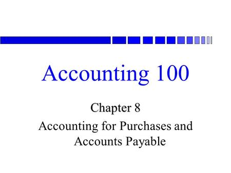 Accounting 100 Chapter 8 Accounting for Purchases and Accounts Payable.