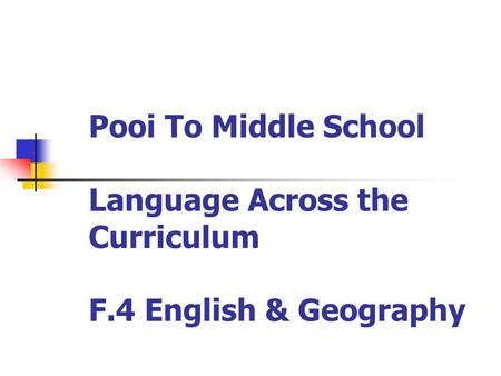 Pooi To Middle School Language Across the Curriculum F.4 English & Geography.