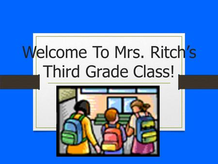 Welcome To Mrs. Ritch's Third Grade Class! A little bit about your child's teacher… This will be my 4 th year teaching. I graduated from Coker College.