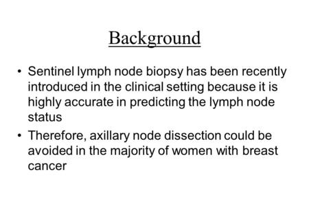 Background Sentinel lymph node biopsy has been recently introduced in the clinical setting because it is highly accurate in predicting the lymph node status.
