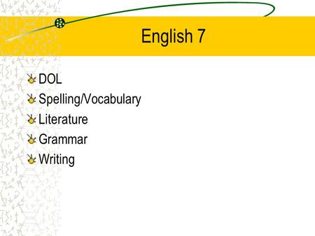 English 7 DOL Spelling/Vocabulary Literature Grammar Writing.