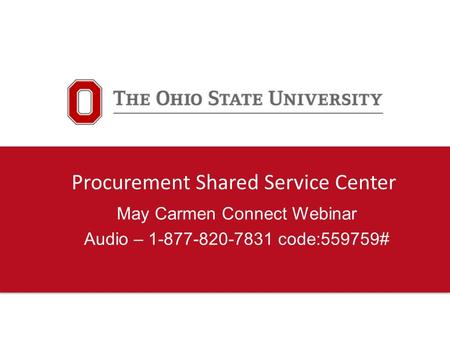 Procurement Shared Service Center May Carmen Connect Webinar Audio – 1-877-820-7831 code:559759#