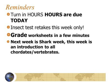 Reminders Turn in HOURS HOURS are due TODAY Insect test retakes this week only! Grade worksheets in a few minutes Next week is Shark week, this week is.