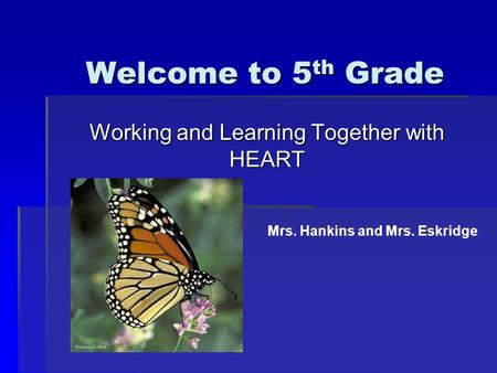 Welcome to 5 th Grade Working and Learning Together with HEART Mrs. Hankins and Mrs. Eskridge.