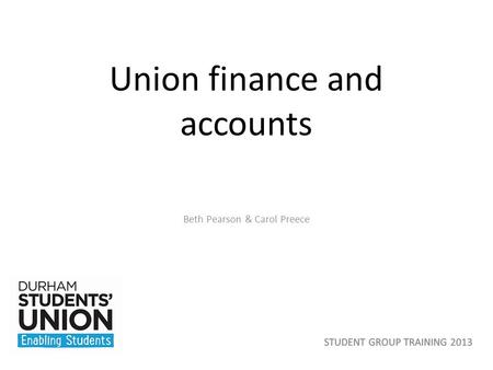 Union finance and accounts Beth Pearson & Carol Preece.
