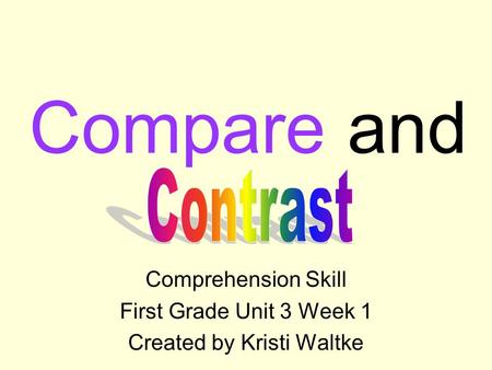 Compare and Comprehension Skill First Grade Unit 3 Week 1 Created by Kristi Waltke.