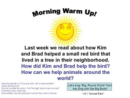 "1.6.1 ""Animal Park Last week we read about how Kim and Brad helped a small red bird that lived in a tree in their neighborhood. How did Kim and Brad."