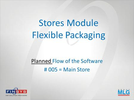 Stores Module Flexible Packaging Planned Flow of the Software # 005 = Main Store.
