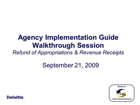 Agency Implementation Guide Walkthrough Session Refund of Appropriations & Revenue Receipts September 21, 2009.