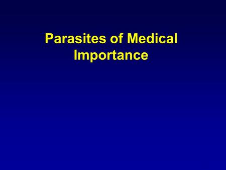 1 Parasites of Medical Importance. 2 Parasitology The study of eucaryotic parasites: protozoa and helminths Cause 20% of all infectious diseases Less.