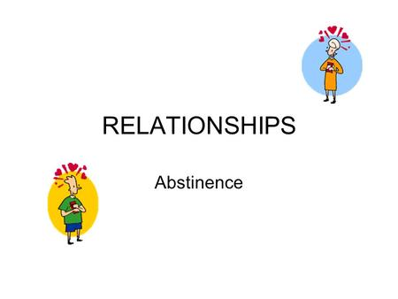 RELATIONSHIPS Abstinence. CHOOSING ABSTINENCE What is intimacy? –Closeness between 2 people that develops over time.