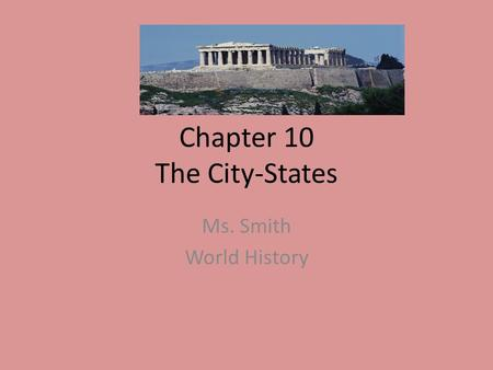 Chapter 10 The City-States Ms. Smith World History.
