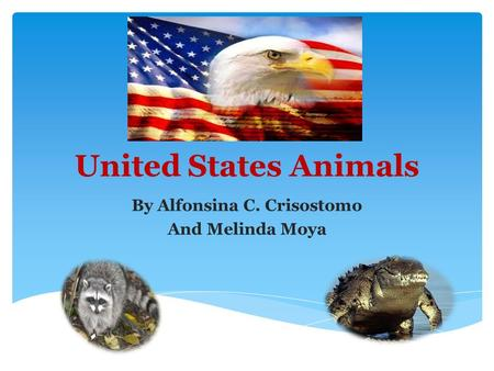 United States Animals By Alfonsina C. Crisostomo And Melinda Moya.