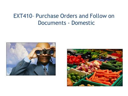 EXT410– Purchase Orders and Follow on Documents - Domestic.