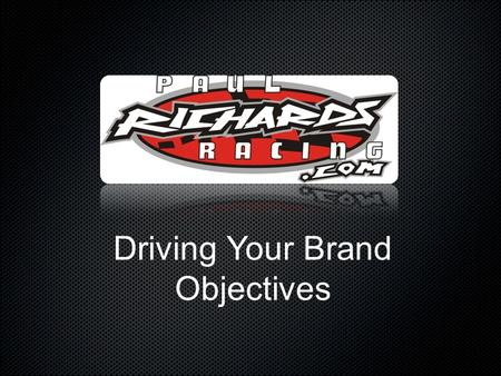 Driving Your Brand Objectives. Insert Brand Image Here Our Team Our Drivers Media Exposure PR – Social Media Our Engine Program Our Cars.