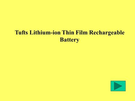 Tufts Lithium-ion Thin Film Rechargeable Battery.