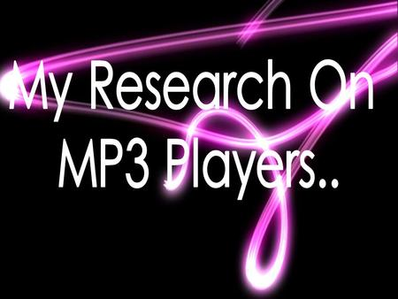 I did some research to see what MP3 Players were the best in many ways. Song Capacity, Look, Style and Price were just some of the outcomes that had to.