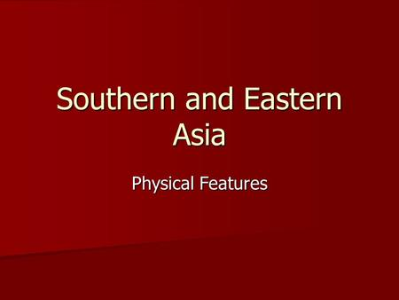Southern and Eastern Asia Physical Features. Himalayan Mountains On the border of China and India (mountain Chain) Largest Mountain chain in the world.