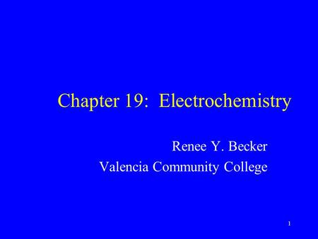 Chapter 19: Electrochemistry Renee Y. Becker Valencia Community College 1.