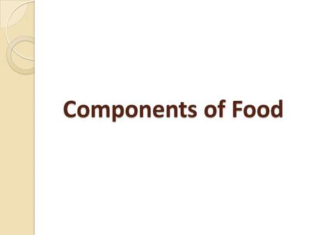 "Components of Food. Nutrients The ingredients of our food contains some Components that are needed by out Body. These components are called ""Nutrients."""