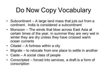 Do Now Copy Vocabulary Subcontinent – <strong>A</strong> large land mass that juts out from <strong>a</strong> continent. India is considered <strong>a</strong> subcontinent Monsoon – The winds that blow.