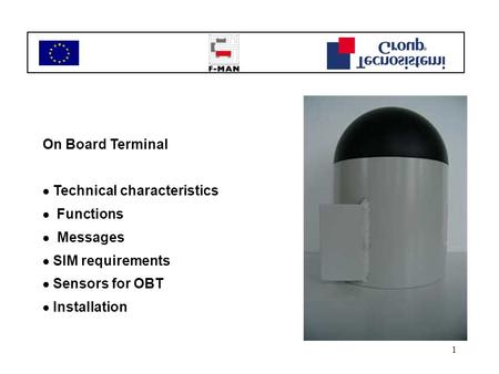 1 On Board Terminal  Technical characteristics  Functions  Messages  SIM requirements  Sensors for OBT  Installation.