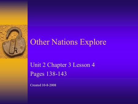 Other Nations Explore Unit 2 Chapter 3 Lesson 4 Pages 138-143 Created 10-8-2008.