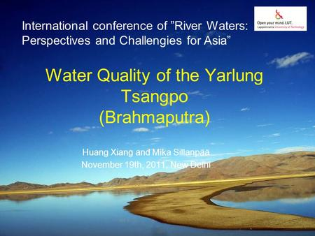 "Water Quality of the Yarlung Tsangpo (Brahmaputra) Huang Xiang and Mika Sillanpää November 19th, 2011, New Delhi International conference of ""River Waters:"