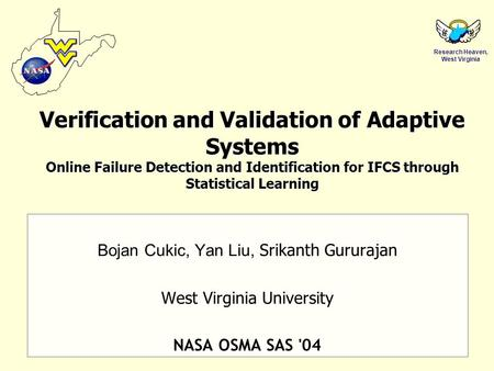 Research Heaven, West Virginia Verification and Validation of Adaptive Systems Online Failure Detection and Identification for IFCS through Statistical.