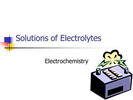 Solutions of Electrolytes Electrochemistry. Electric Current Energy is released when electrons are transferred This can be heat energy, or electric energy.