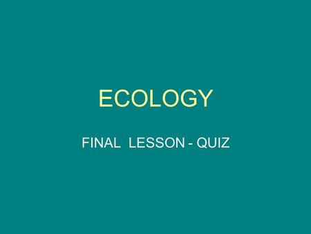 ECOLOGY FINAL LESSON - QUIZ. WARMING UP E –you can see with it – EYE.