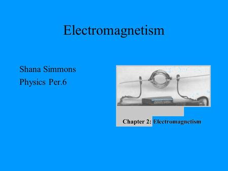 Electromagnetism Shana Simmons Physics Per.6. Electromagnetism Electromagnetism is the physics of the electromagnetic field a field that encompassing.