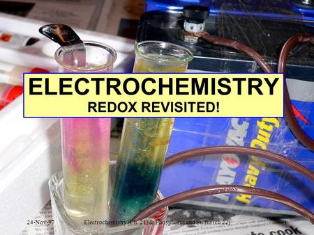 ELECTROCHEMISTRY REDOX REVISITED! 24-Nov-97Electrochemistry (Ch. 21) & Phosphorus and Sulfur (ch 22)1.