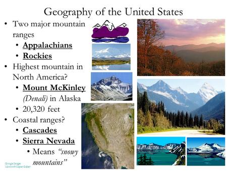 Geography of the United States Two major mountain ranges Appalachians Rockies Highest mountain in North America? Mount McKinley (Denali) in Alaska 20,320.