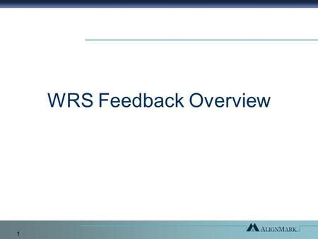 1 WRS Feedback Overview. 2 Agenda Introduction to WRS Assessment Feedback Report Developmental Planning Best Practices Summary/Wrap Up.