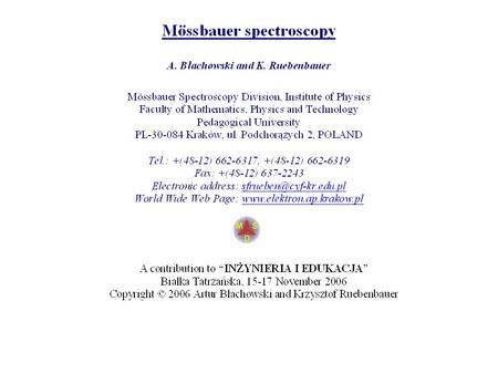 Mössbauer spectroscopy One has to make suitable radioactive precursor having sufficiently long lifetime albeit not too long. Such precursors are made.
