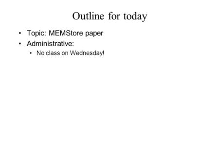 Outline for today Topic: MEMStore paper Administrative: No class on Wednesday!