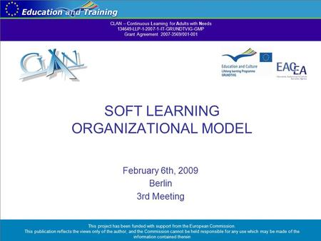 SOFT LEARNING ORGANIZATIONAL MODEL February 6th, 2009 Berlin 3rd Meeting This project has been funded with support from the European Commission. This publication.