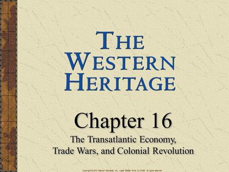 Chapter 16 The Transatlantic Economy, Trade Wars, and Colonial Revolution Chapter 16 The Transatlantic Economy, Trade Wars, and Colonial Revolution Copyright.