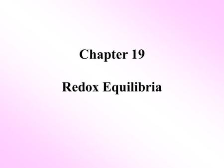 Chapter 19 Redox Equilibria. 19.1 Redox Reactions (reduction-oxidation) is an equilibrium of the competition for e - between the 2 species reducing agent.