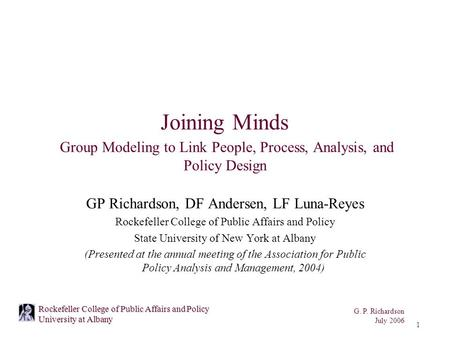 G. P. Richardson July 2006 1 Rockefeller College of Public Affairs and Policy University at Albany Joining Minds Group Modeling to Link People, Process,