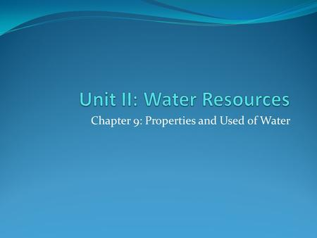 Chapter 9: Properties and Used of Water. I. Water's Importance, Availability and Renewal Our liquid planet glows like a soft blue sapphire in the hard-edged.